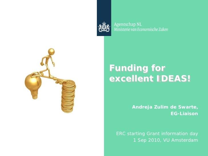Funding for excellent IDEAS!          Andreja Zulim de Swarte,                      EG-Liaison     ERC starting Grant info...