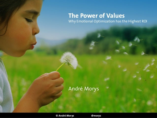 The Power of Values Why Emotional Optimization has the Highest ROI ! ! ! ! ! ! ! ! ! ! ! ! ! ! ! André Morys © André Mory...