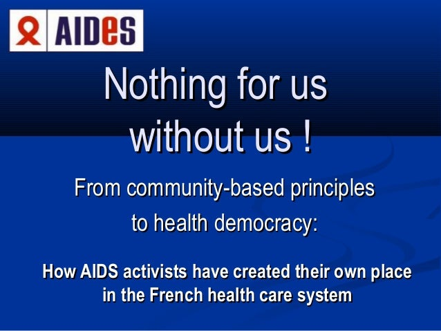 Nothing for us without us ! From community-based principles to health democracy: How AIDS activists have created their own...