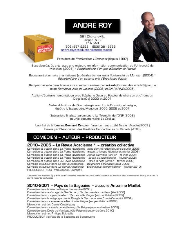 ANDRÉ ROY 581 Chartersville, Dieppe, N.-B. E1A 5A9 (506) 857-9293 – (506) 381-5665 andre.roy@productionslentrepot.com Prés...