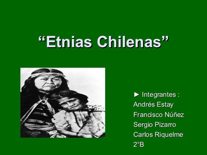 """"""" Etnias Chilenas"""" <ul><li>►  Integrantes : </li></ul><ul><li>Andrés Estay </li></ul><ul><li>Francisco Núñez  </li></ul><u..."""