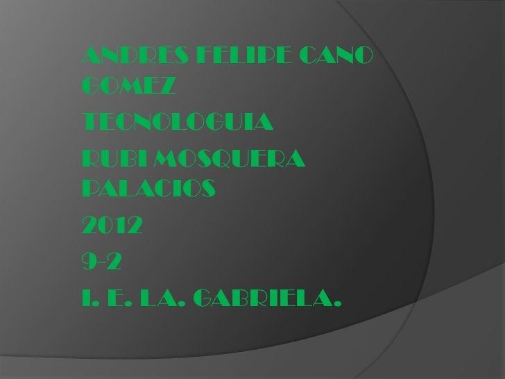 ANDRES FELIPE CANOGOMEZTECNOLOGUIARUBI MOSQUERAPALACIOS20129-2I. E. LA. GABRIELA.
