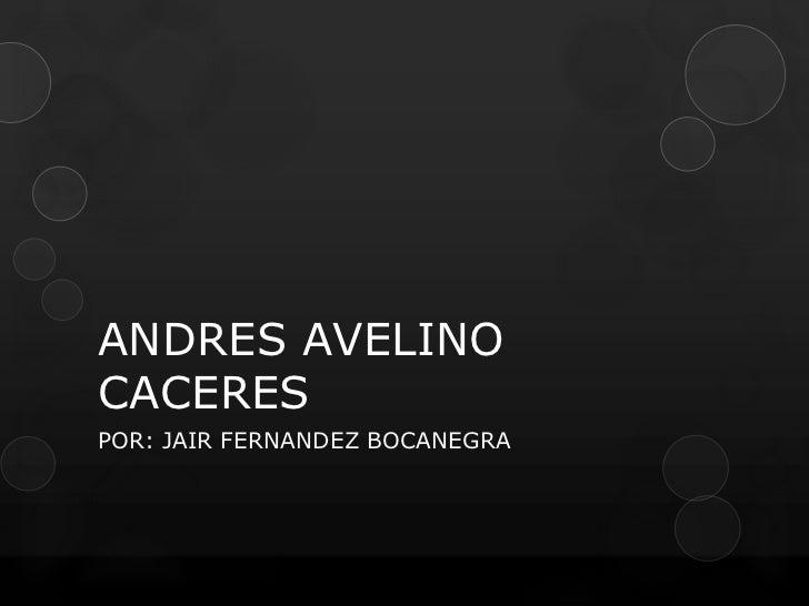 ANDRES AVELINOCACERESPOR: JAIR FERNANDEZ BOCANEGRA