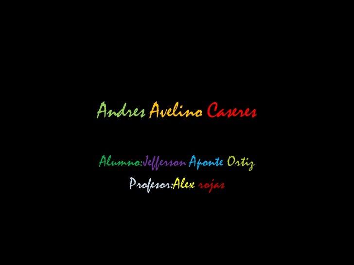 Andres Avelino CaseresAlumno:Jefferson Aponte Ortiz    Profesor:Alex rojas