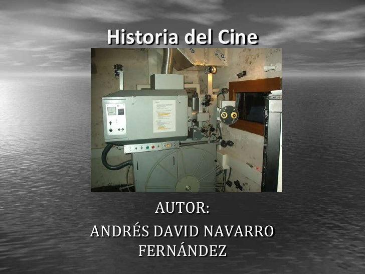 Historia del Cine       AUTOR:ANDRÉS DAVID NAVARRO     FERNÁNDEZ