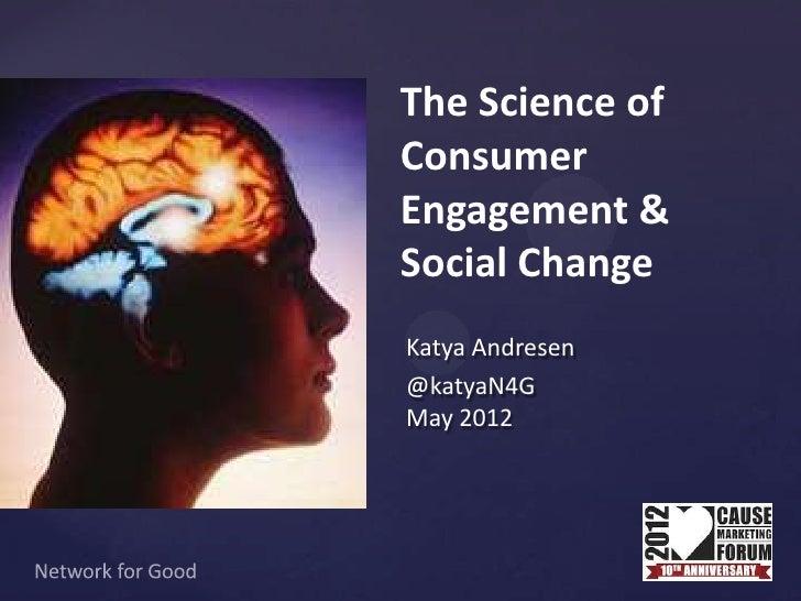 The Science ofConsumerEngagement &Social ChangeKatya Andresen@katyaN4GMay 2012