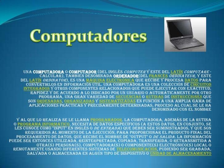 Computadores<br />Unacomputadoraocomputador(del ingléscomputery este dellatíncomputare-calcular), también denomin...