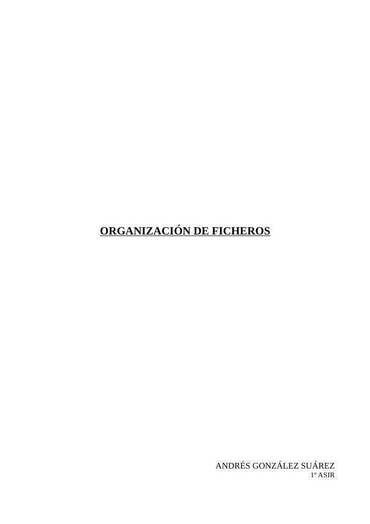 ORGANIZACIÓN DE FICHEROS                ANDRÉS GONZÁLEZ SUÁREZ                                 1º ASIR