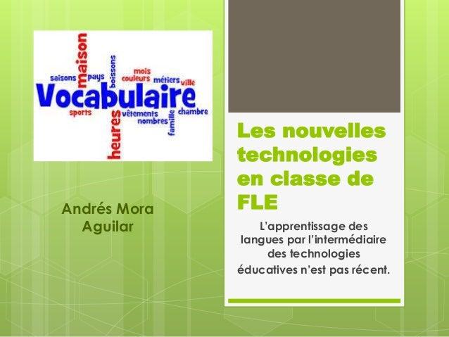 Les nouvelles technologies en classe de FLE L'apprentissage des langues par l'intermédiaire des technologies éducatives n'...