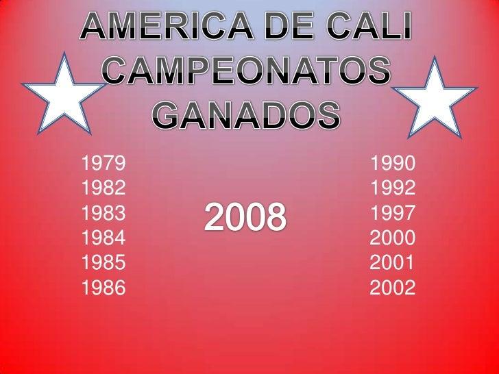AMERICA DE CALI<br />CAMPEONATOS GANADOS<br />1979                                          1990<br />1982                ...