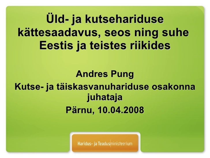 Üld- ja kutsehariduse kättesaadavus, seos ning suhe  Eestis ja teistes riikides Andres Pung Kutse- ja täiskasvanuhariduse ...