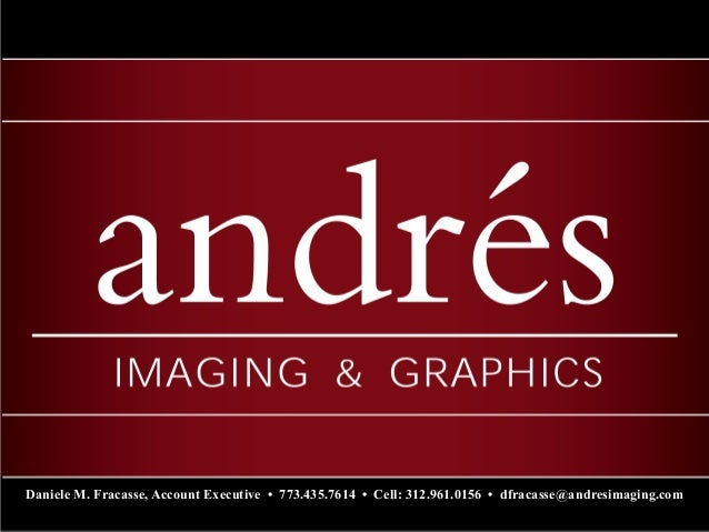Daniele M. Fracasse, Account Executive • 773.435.7614 • Cell: 312.961.0156 • dfracasse@andresimaging.com