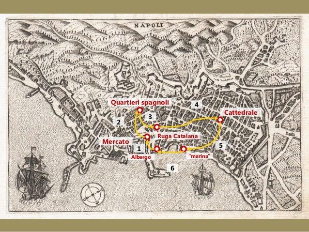 "Quartieri spagnoli  Cattedrale  3  2 Mercato  4  Ruga Catalana  5  1  ""marina""  Albergo  6"