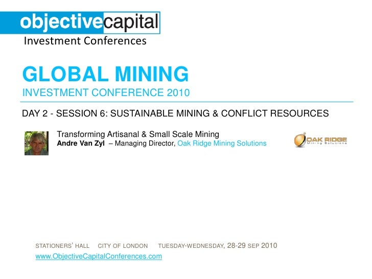 day 2 - session 6: Sustainable Mining & conflict resources<br />Transforming Artisanal & Small Scale Mining Andre Van Zyl ...