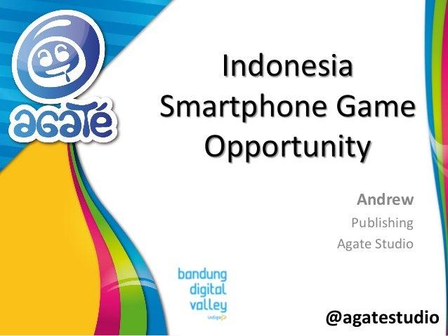 @agatestudio Indonesia Smartphone Game Opportunity Andrew Publishing Agate Studio