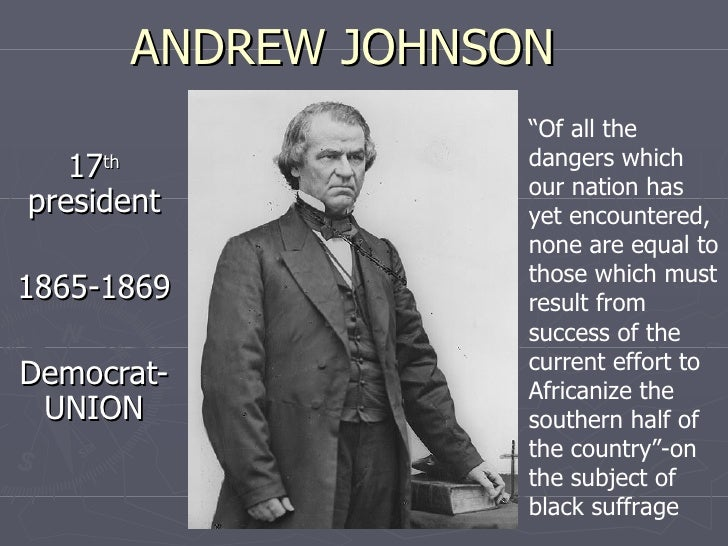 """ANDREW JOHNSON 17 th  president 1865-1869 Democrat-UNION """" Of all the dangers which our nation has yet encountered, none a..."""