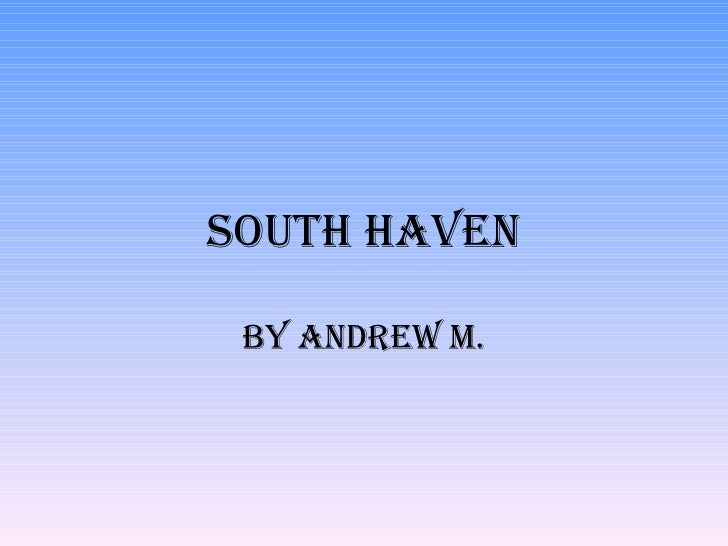 South Haven By Andrew M.