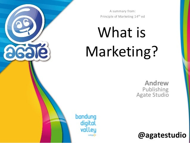 @agatestudio What is Marketing? Andrew A summary from: Principle of Marketing 14th ed Publishing Agate Studio
