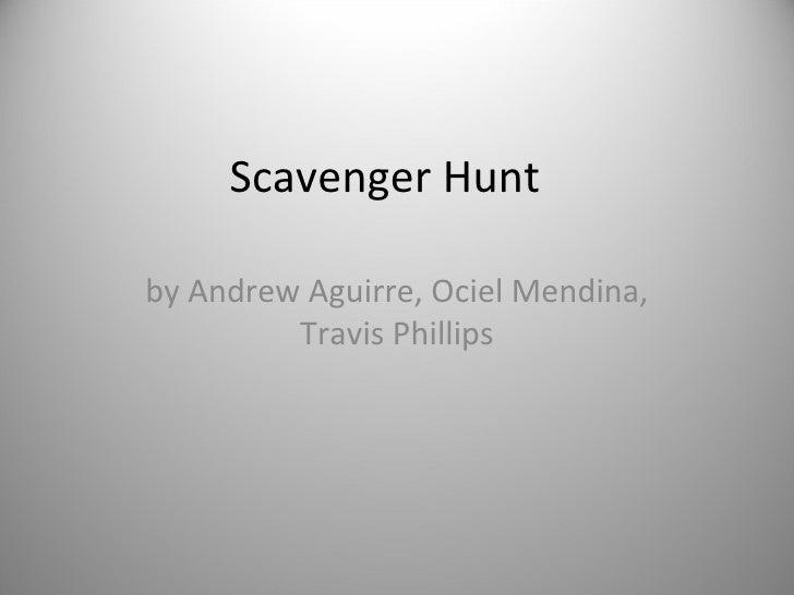 Scavenger Hunt  by Andrew Aguirre, Ociel Mendina, Travis Phillips