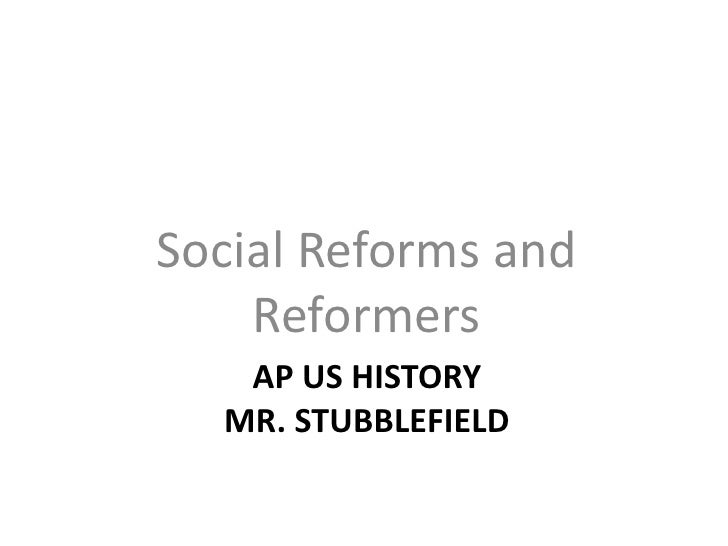 Social Reforms and    Reformers   AP US HISTORY  MR. STUBBLEFIELD