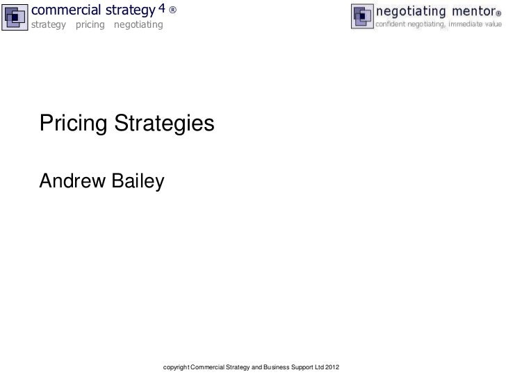 commercial strategy 4 ®strategy pricing negotiating Pricing Strategies Andrew Bailey                               copyrig...