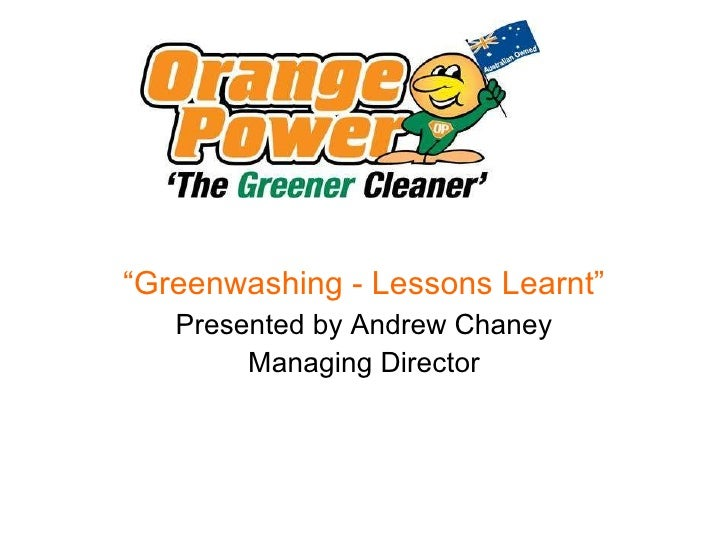""""""" Greenwashing - Lessons Learnt"""" Presented by Andrew Chaney Managing Director"""