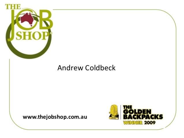www.thejobshop.com.au Andrew Coldbeck