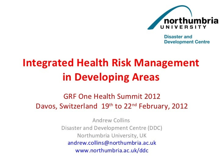 Integrated Health Risk Management in Developing Areas GRF One Health Summit 2012 Davos, Switzerland  19 th  to 22 nd  Febr...