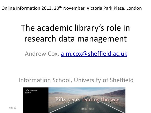 Online Information 2013, 20th November, Victoria Park Plaza, London  The academic library's role in research data manageme...
