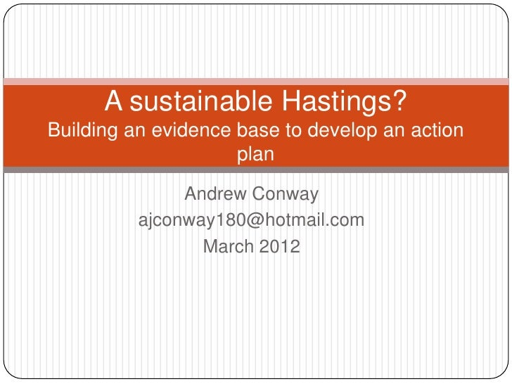 A sustainable Hastings?Building an evidence base to develop an action                     plan               Andrew Conway...