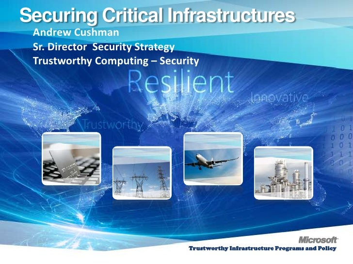 Securing Critical Infrastructures   Andrew Cushman   Sr. Director Security Strategy   Trustworthy Computing – Security  C...