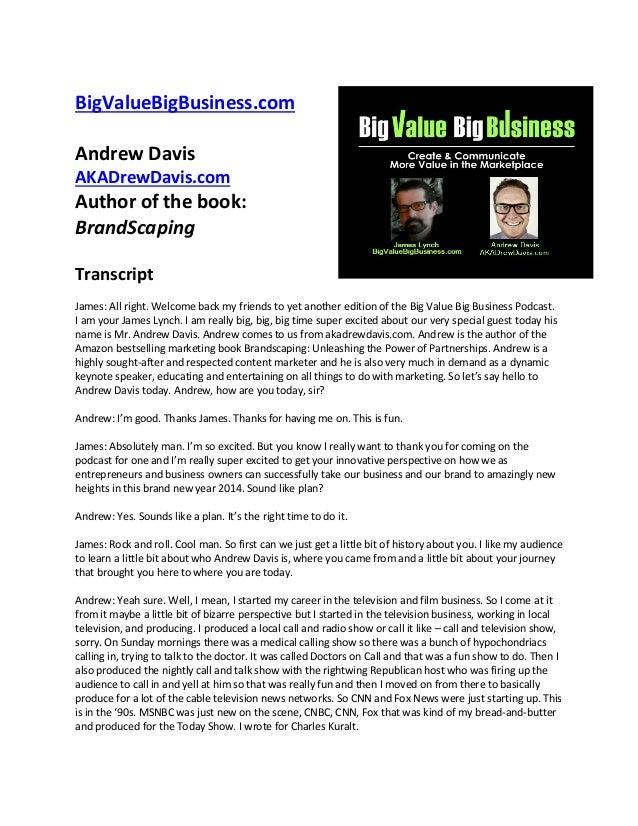 BigValueBigBusiness.com Andrew Davis AKADrewDavis.com  Author of the book: BrandScaping Transcript James: All right. Welco...