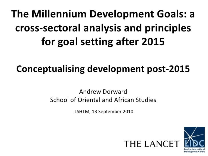 The Millennium Development Goals: a cross-sectoral analysis and principles for goal setting after 2015Conceptualising deve...