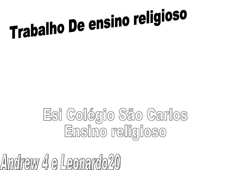Andrew 4 e Leonardo20  Trabalho De ensino religioso Esi Colégio São Carlos  Ensino religioso