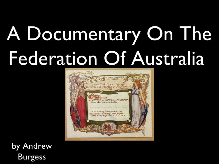 A Documentary On The Federation Of Australia  by Andrew Burgess
