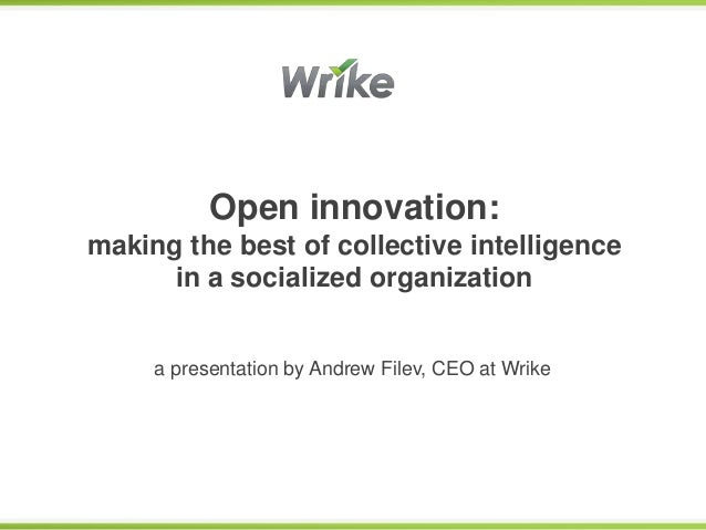 Open innovation:making the best of collective intelligence      in a socialized organization     a presentation by Andrew ...