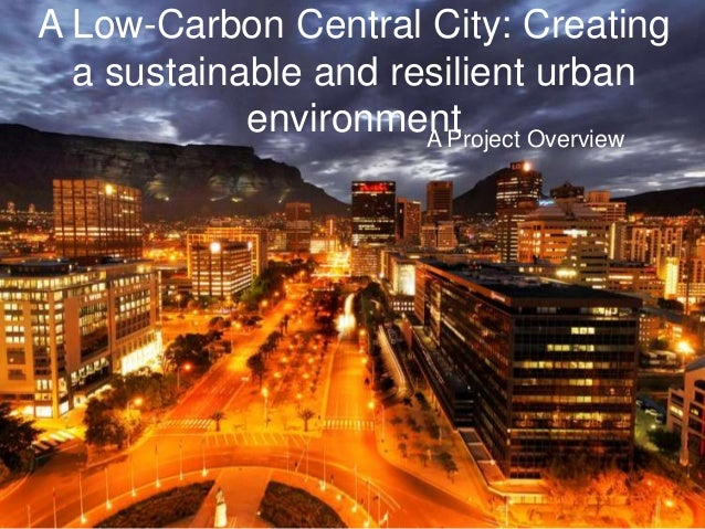 A Low-Carbon Central City: Creatinga sustainable and resilient urbanenvironmentA Project Overview