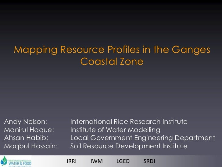 Mapping Resource Profiles in the Ganges              Coastal ZoneAndy Nelson:       International Rice Research InstituteM...