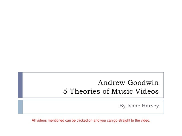 Andrew Goodwin                    5 Theories of Music Videos                                                        By Isa...