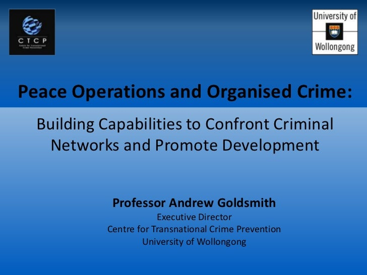 Andrew Goldsmith - Peace Operations and Organised Crime: Building Capabilities to Confront Criminal Networks and Promote Development