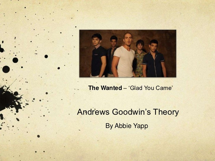 "The Wanted – ""Glad You Came""Andrews Goodwin""s Theory       By Abbie Yapp"