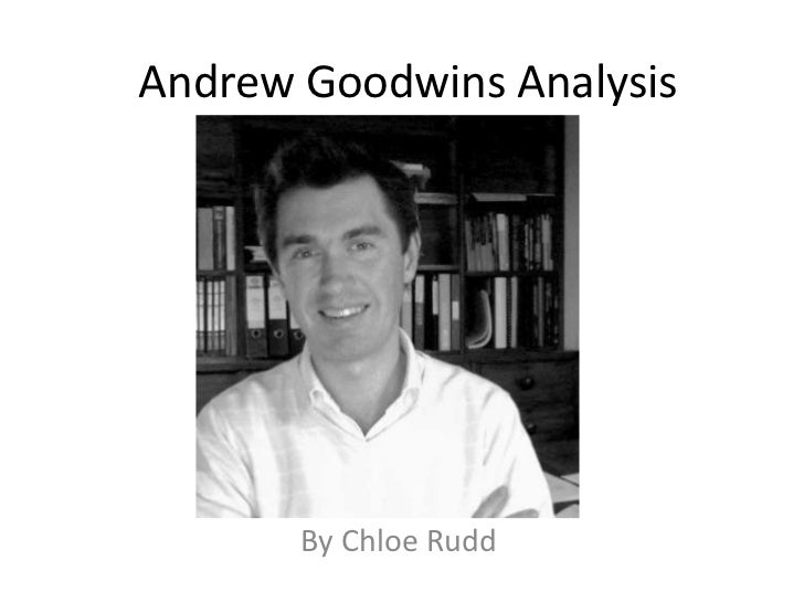 Andrew Goodwins Analysis       By Chloe Rudd