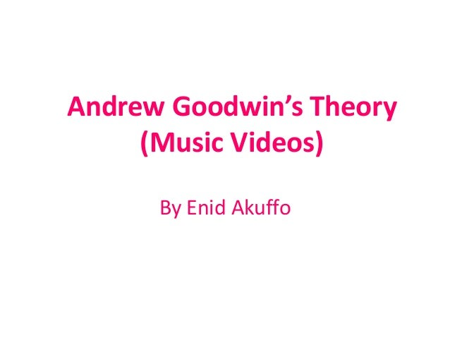 Andrew Goodwin's Theory (Music Videos) By Enid Akuffo