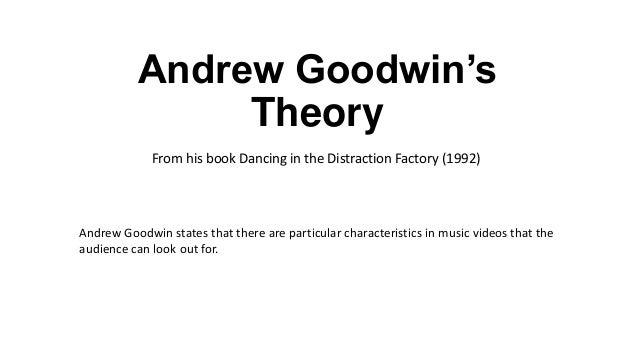 Andrew Goodwin's Theory From his book Dancing in the Distraction Factory (1992)  Andrew Goodwin states that there are part...