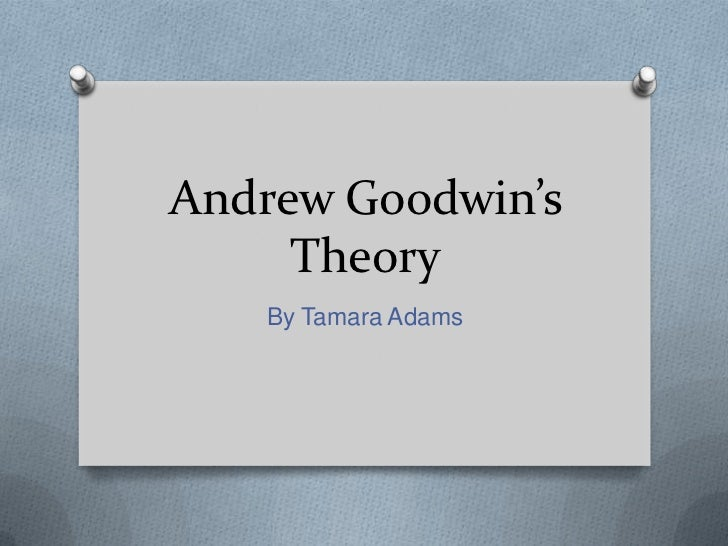 Andrew Goodwin's     Theory   By Tamara Adams