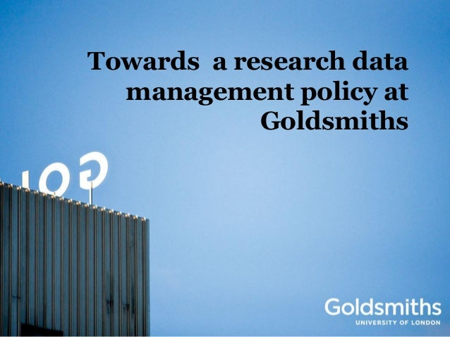 Towards a research data  management policy at            Goldsmiths