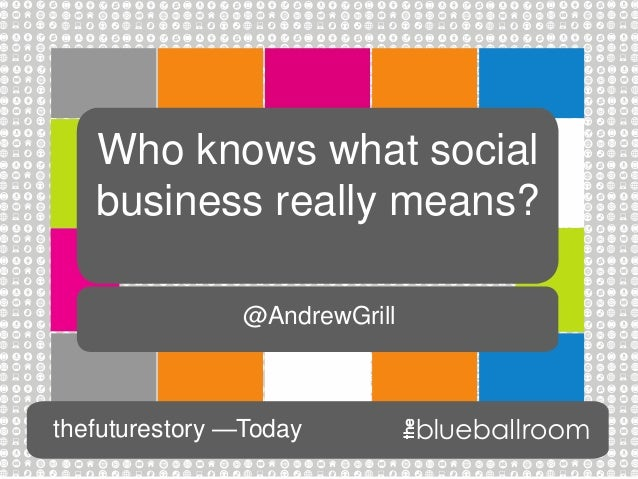 Who knows what socialbusiness really means?thefuturestory —Today@AndrewGrill