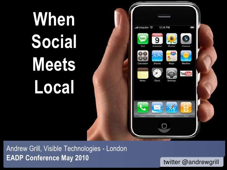 When         Social         Meets         Local   Andrew Grill, Visible Technologies - London EADP Conference May 2010    ...