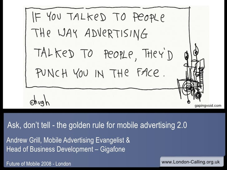Ask, don't tell - the golden rule for mobile advertising 2.0  Andrew Grill, Mobile Advertising Evangelist &  Head of Busin...