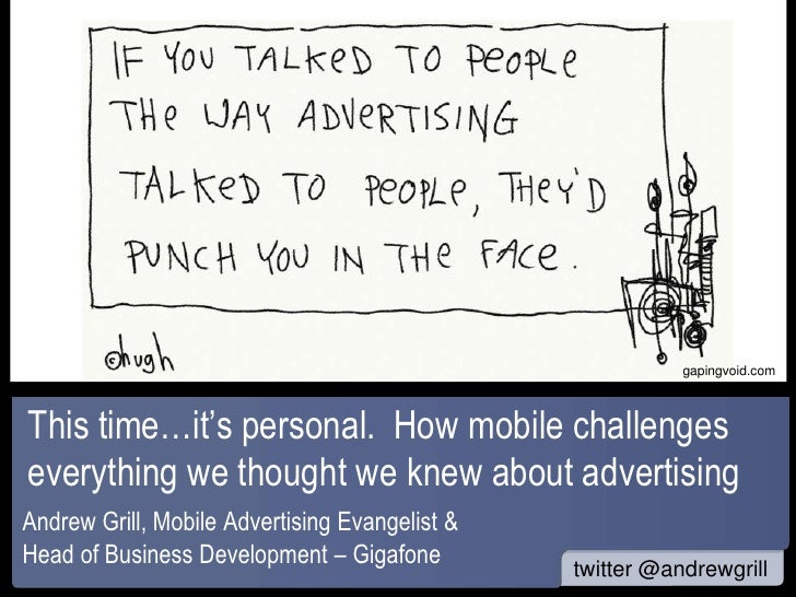 www                                                           gapingvoid.comThis time…it's personal. How mobile challenges...